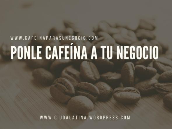 Ponle cafeína a tu negocio